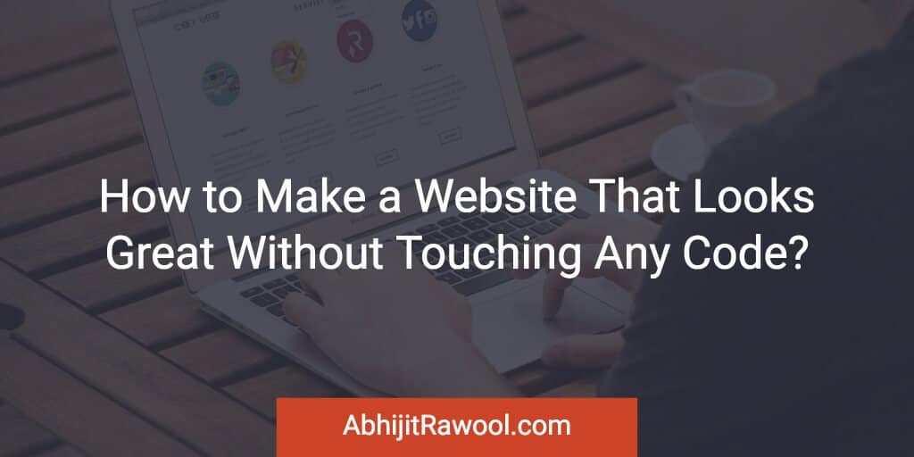 How To Make A Website That Looks Great Without Touching