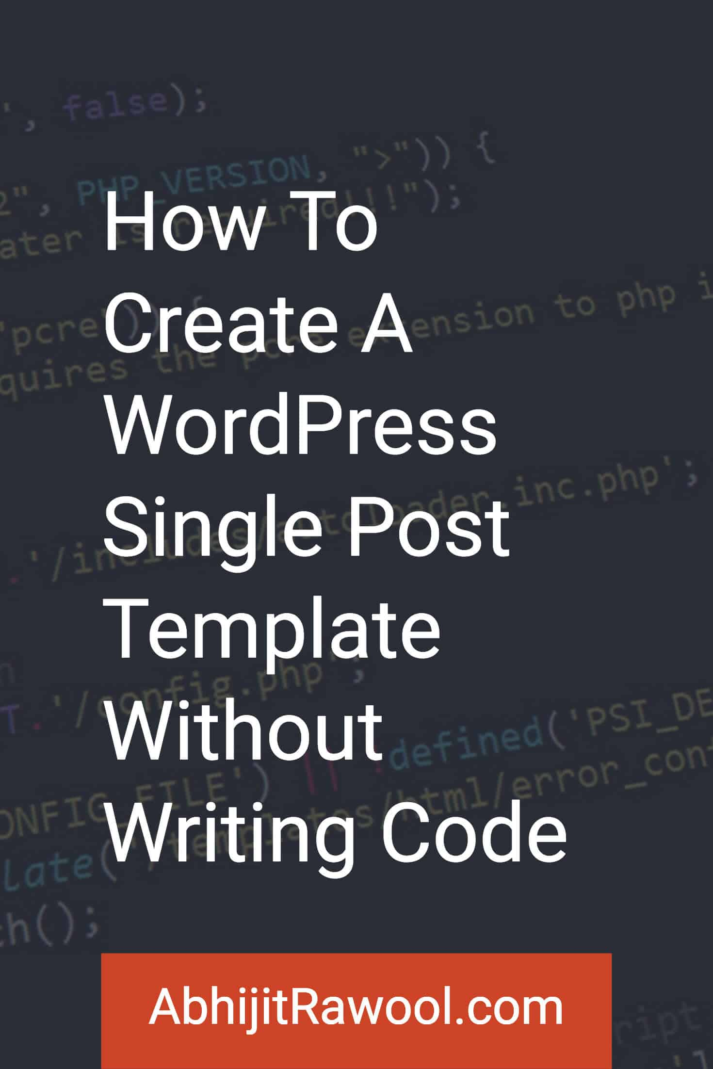 How To Create A Wordpress Single Post Template Without Writing Code