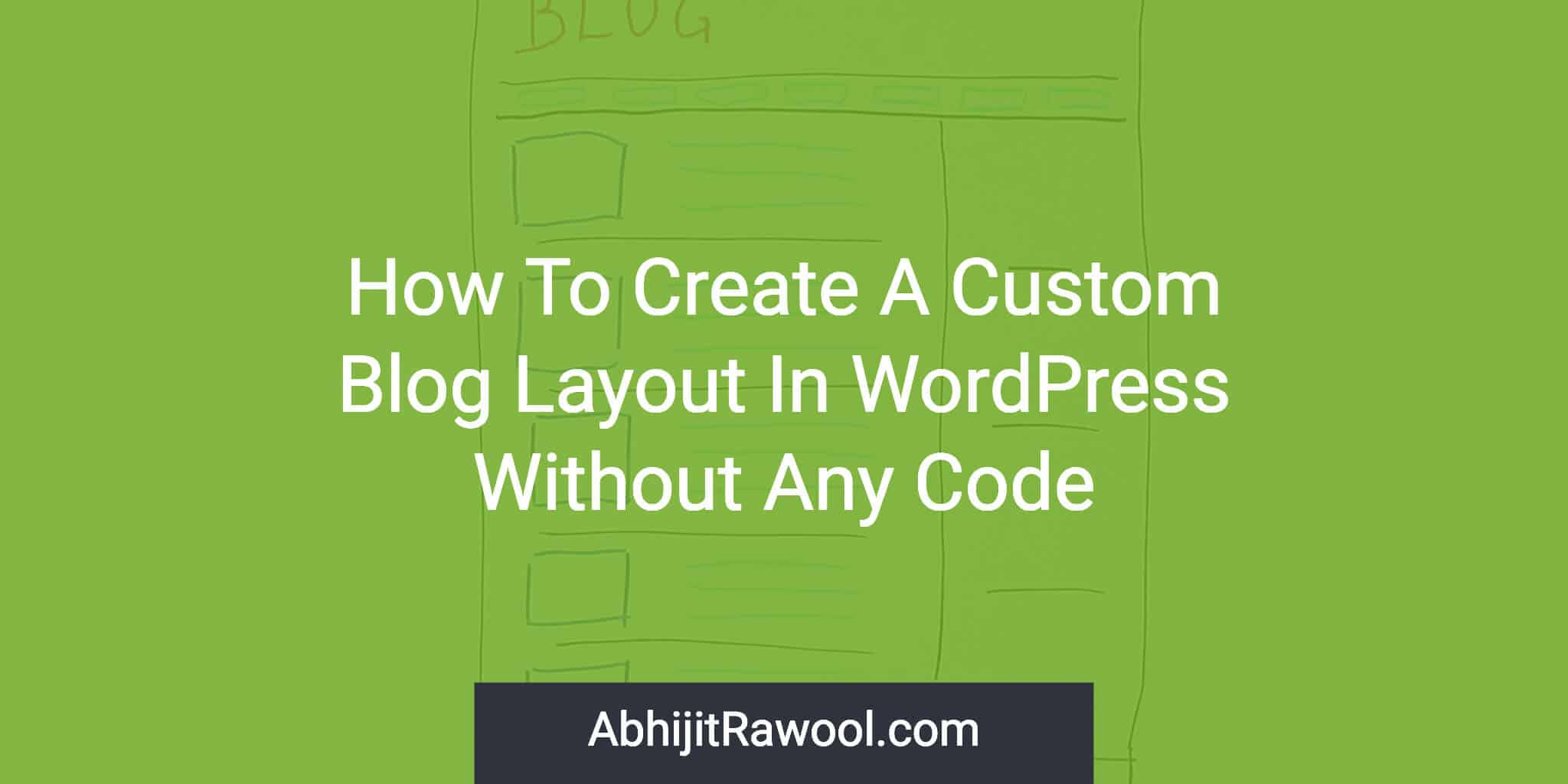 How to create a custom blog layout in wordpress without any code.
